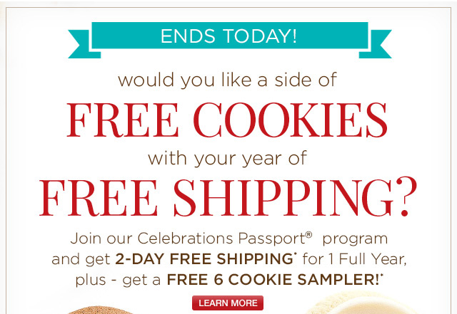 Join our Celebrations Passport program and get 2-day Free Shipping for 1 year PLUS Free 6 Cookie Sampler