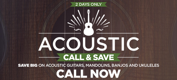 Call and save on acoustic instruments