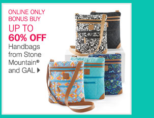 ONLINE ONLY BONUS BUY: UP TO 60% OFF  Handbags from Stone Mountain and GAL