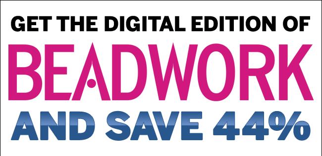Get the digital edition of Beadwork and SAVE 44%