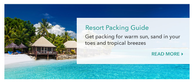 Resort Packing Guide - Get packing for warm sun, sand in your toes and tropical breezes