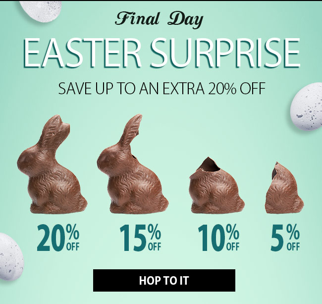 Hurry opnews, your Easter Surprise SAVINGS are Almost Gone!