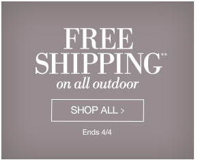 FREE SHIPPING on all outdoor | Shop All > | Ends 4/4