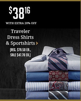 Entire Stock Traveler Dress Shirts and sportshirts - $38.16 WITH EXTRA 20% OFF - Reg. $79.50 ea., Sale $47.70 ea.