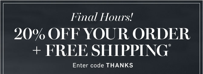 20% OFF YOUR ORDER + FREE SHIPPING* - Enter code THANKS