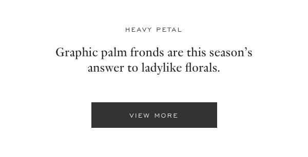 Heavy Petal - Graphic palm fronds are this season's answer to ladylike florals. View More