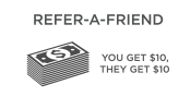 Refer-A-Friend: You Get $10, They Get $10