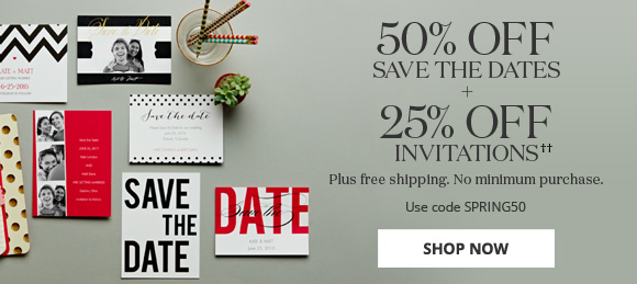 50% OFF SAVE THE DATES + 25%  OFF INVITATIONS†† Plus free shipping. No minimum purchase. Use code SPRING50 - SHOP NOW