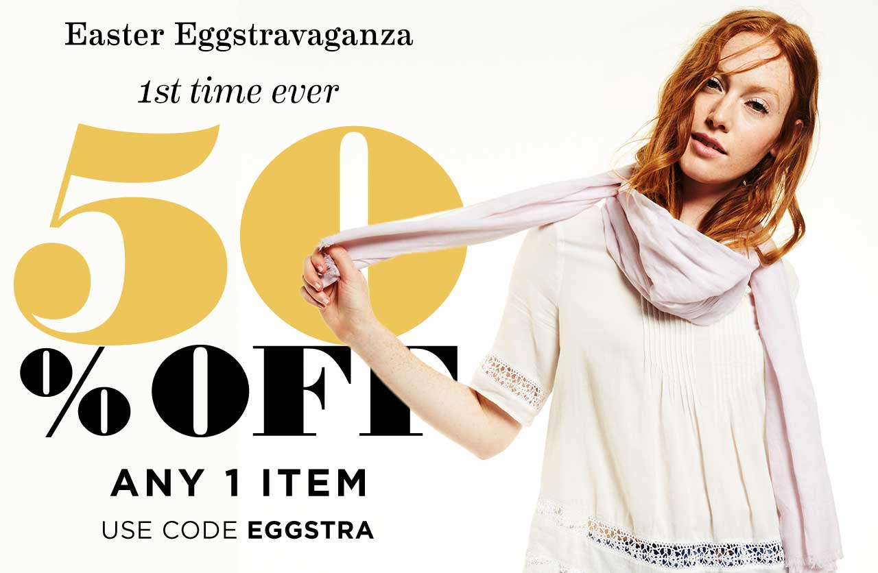 Easter Eggstravaganza | 1st time ever 50% OFF ANY 1 ITEM | USE CODE EGGSTRA
