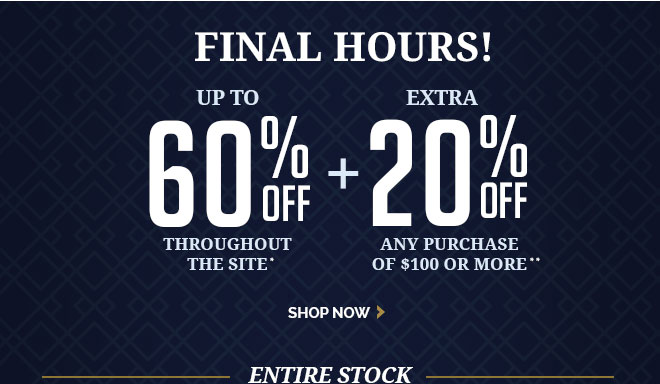 Final Hours! - UP TO 60% OFF* - THROUGHOUT THE SITE + EXTRA 20%** OFF Any purchase of $100 or more.