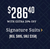 Entire Stock Signature Suits - $286.40 WITH EXTRA 20% OFF - Reg. $895, Sale $358
