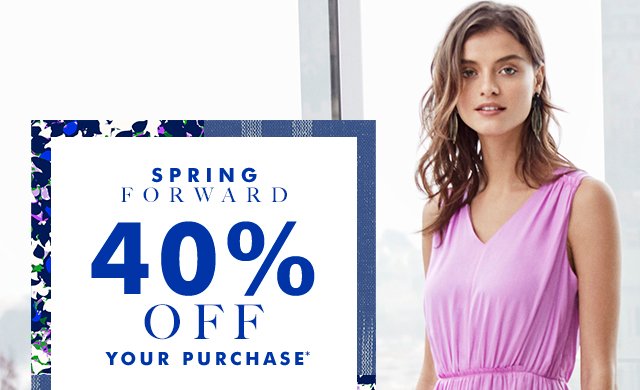 SPRING FORWARD | 40% OFF YOUR PURCHASE*