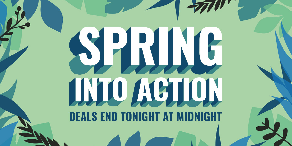 Spring into Action, Spring Clean Deals End Tonight at midnight