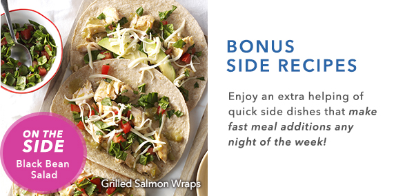 Bonus Side Recipes: Enjoy an extra helping of quick side dishes that make fast meal additions any night of the week!