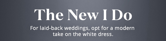The New I Do - For laid-back weddings, opt for a modern take on the white dress.