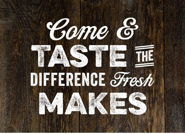 Come & Taste the Difference Fresh Makes