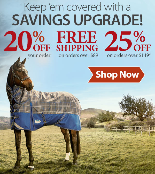 Keep 'em covered with a SAVINGS UPGRADE! 20% Off, Free Shipping over $89, 25% Off Orders over $149!*