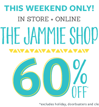 This Weekend Only! In store + online | The Jammie Shop | 60% off* | *excludes holiday, doorbusters and clearance