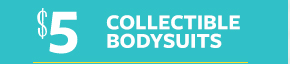 $5 | Collectible Bodysuits