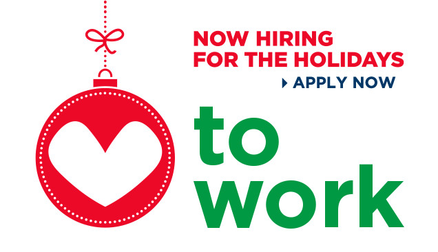 Now hiring for the holidays > APPLY NOW