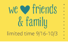 We ♥ friends & family | Limited time 9/16–10/3