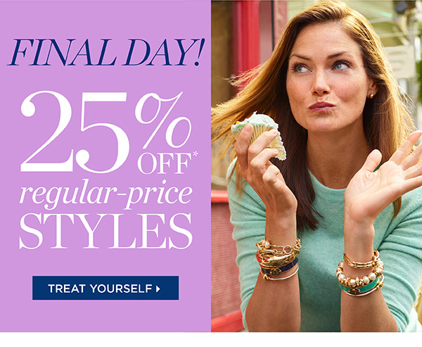 Final Day! 25% off regular-price styles. Treat Yourself