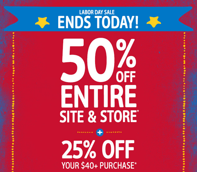 Labor Day Sale Ends Today! 50% off entire site & store* + 25% off your $40+ purchase*
