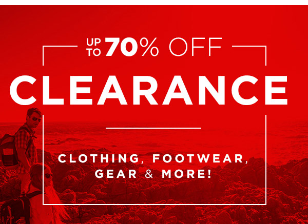 UP TO 70% OFF CLEARANCE, CLOTHING, FOOTWEAR, GEAR & MORE!