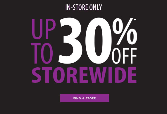 In-Store Only Up to 30% off Storewide, Find A Store