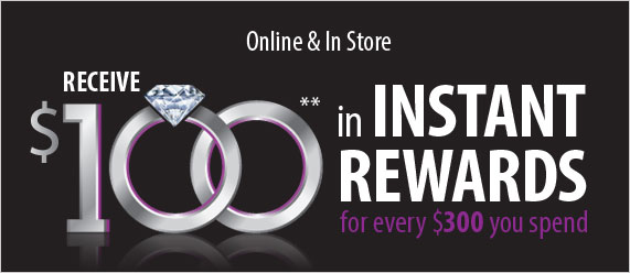 Online & In Store, Receive $100 in Instant Rewards for every $300 you spend