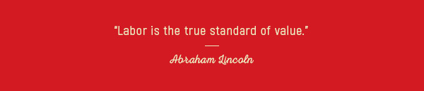 """Labor is the true standard of value"""