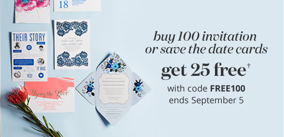 buy 100 invitation or save the date cards - GET 25 FREE† - with code FREE100 - ends September 5