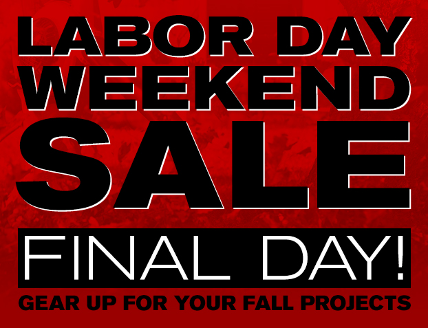 Labor Day Weekend Sale | Final Day | Gear Up For Your Fall Projects