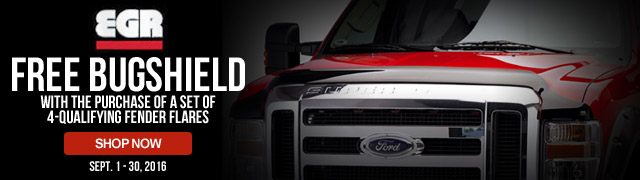 EGR Email only Rebate   Free Bugshield with the purchase of a set of 4-qualifying fender flares   Until 09/30/16 only