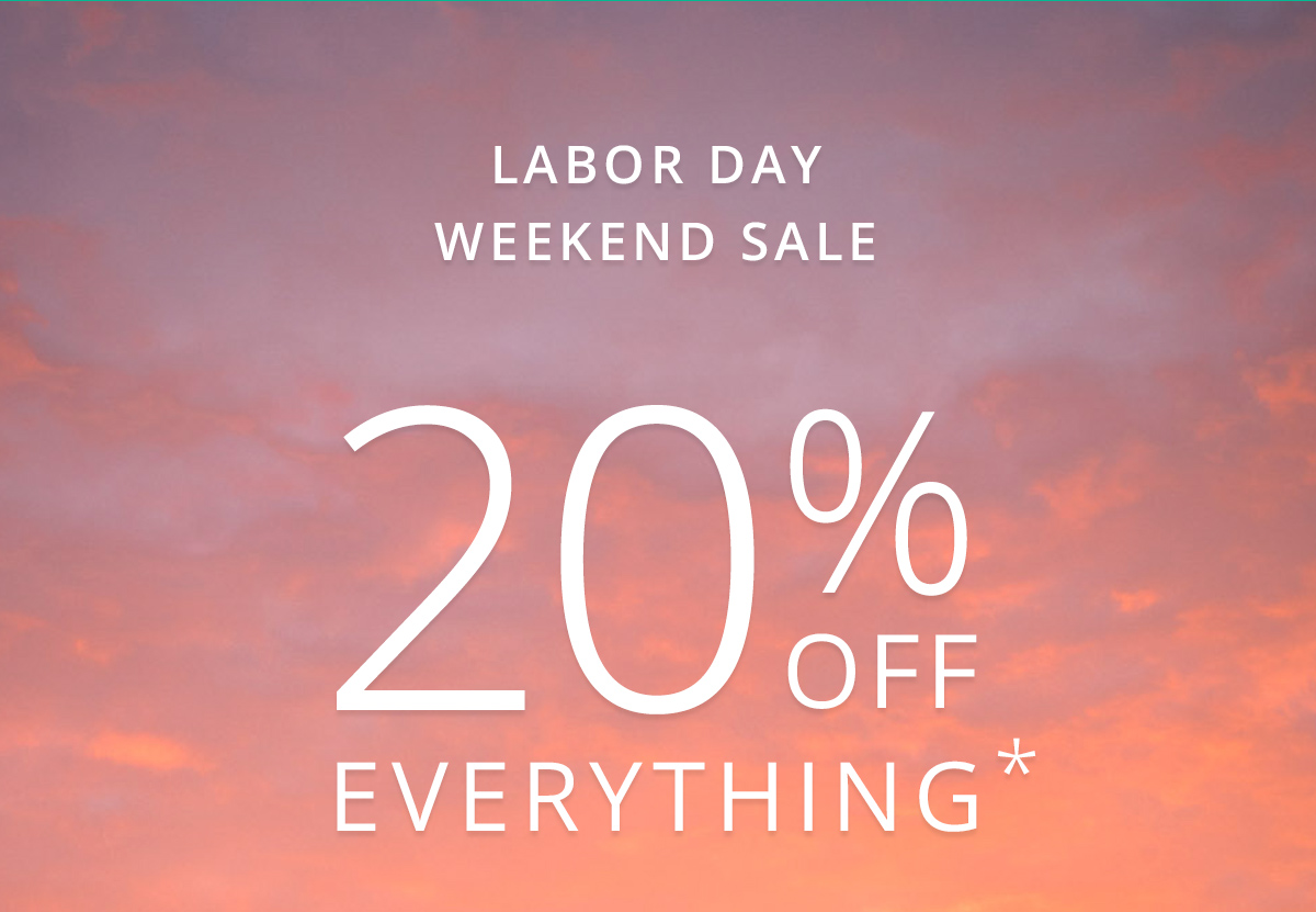 LABOR DAY WEEKEND SALE 20 % OFF EVERYTHING