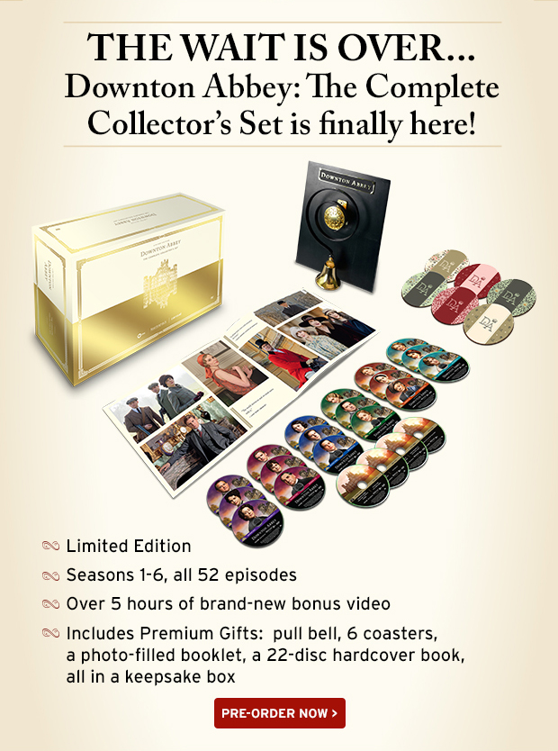 PRE-ORDER NOW > THE WAIT IS OVER... Downton Abbey: The Complete Collector's Set is finally here! ShopPBS Exclusive Gift!