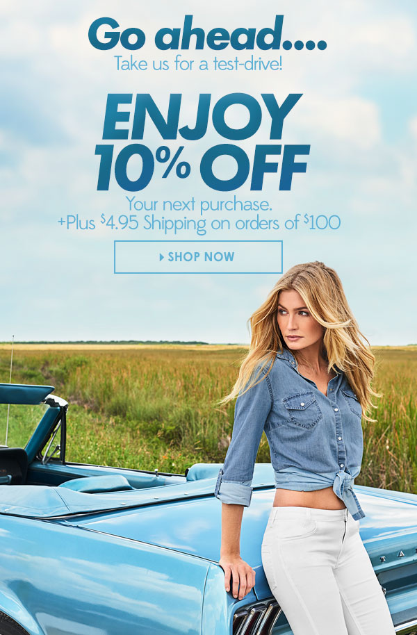 Fall into a Denim Daze and check out what you've been missing! Shop now and get 10% your ENTIRE first Purchase! PLUS get $4.95 flat Shipping on any purchase under $100!