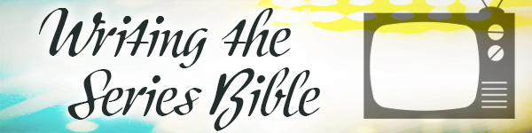 Writing the Series Bible: Developing Your TV Series