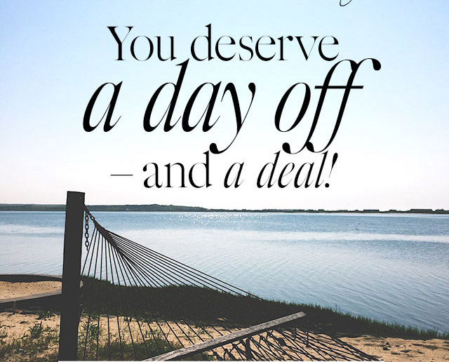You deserve a day off and a deal