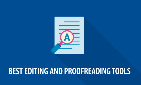 Best Editing and Proofreading Tools Everybody Should Know About