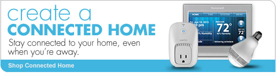 create a CONNECTED HOME Stay connected to your home, even when you're away. Shop Connected Home