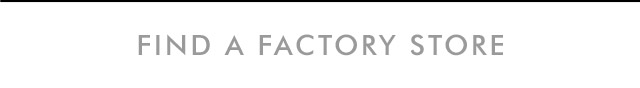 FIND A FACTORY STORE