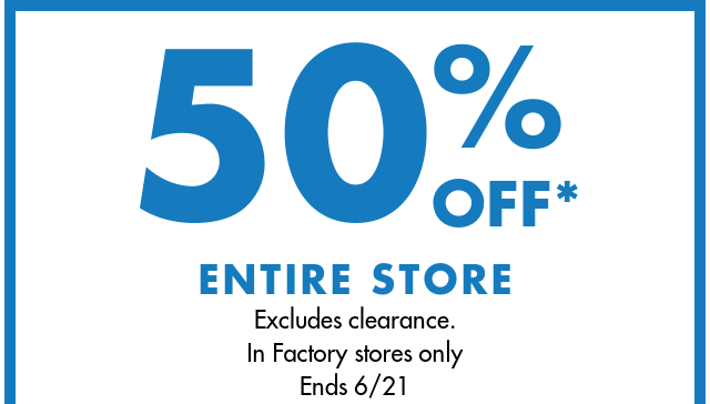 50% OFF* ENTIRE STORE
